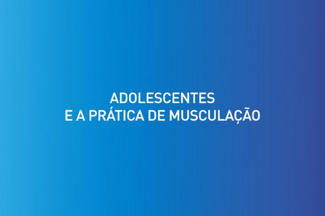 Adolescentes e a prática de musculação