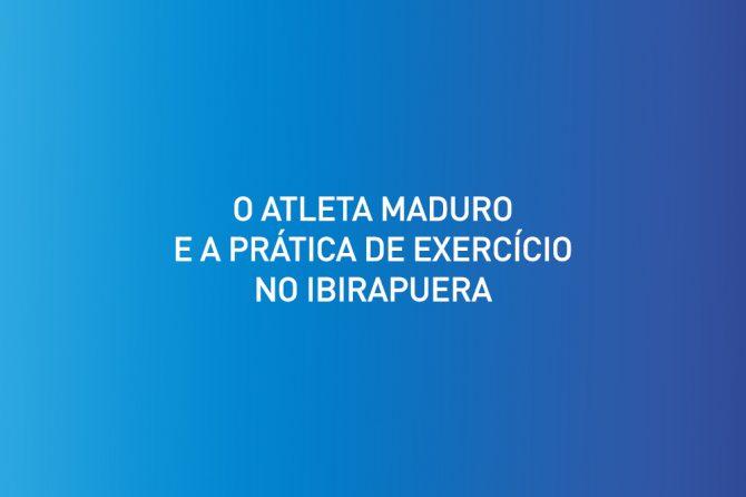 O atleta maduro e a prática de exercício no Ibirapuera